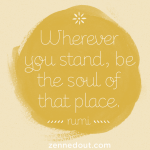 Wherever You Stand, Be the Soul of that Place ♥ ☾ ॐ